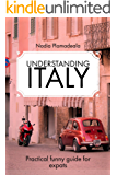 Understanding Italy: A practical and funny guide for expats (English Edition)