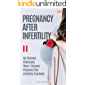 Pregnancy After Infertility: My Challenges When I Became Pregnant After Infertility Treatment
