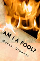Am I a Fool?: He who has no joy should check himself perhaps he is dinning with a fool Kindle Edition