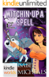 Magic and Mayhem: Witchin' Up A Spell (Kindle Worlds Novella) (Magick & Chaos Book 5)