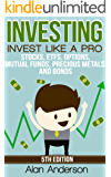 Investing: Invest Like A Pro: Stocks, ETFs, Options, Mutual Funds, Precious Metals and Bonds (ETFs, Investing for Dummies, Asset Management, ROI, Investing ... Freedom, Passive Income) (English Edition)