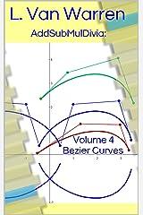 AddSubMulDivia: Volume 4 - Bezier Curves Kindle Edition