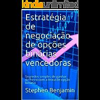 Estratégia de negociação de opções binárias vencedoras : Segredos simples de ganhar dinheiro com a troca de opção binária