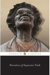 Narrative of Sojourner Truth: A Bondswoman of Olden Time, with a History of Her Labors and Correspondence Drawn from Her Book of Life ; Also, A Memorial Chapter (Penguin Classics) Kindle Edition