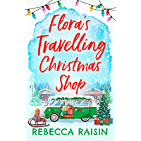 Flora's Travelling Christmas Shop: A new festive rom-com for 2021 from bestselling author Rebecca Raisin!
