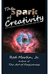 The Spark of Creativity: How to Unleash a Flood of Ideas That Matter, Right Now Kindle Edition