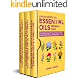 A Basic How to Use Essential Oils Reference Guide: 250 Aromatherapy Oil Diffuser Recipes & Healing Solutions for Mind, Body &