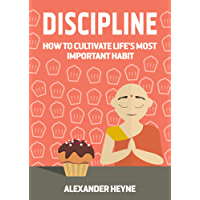 Self Discipline: How to Cultivate Life's Most Important Habit