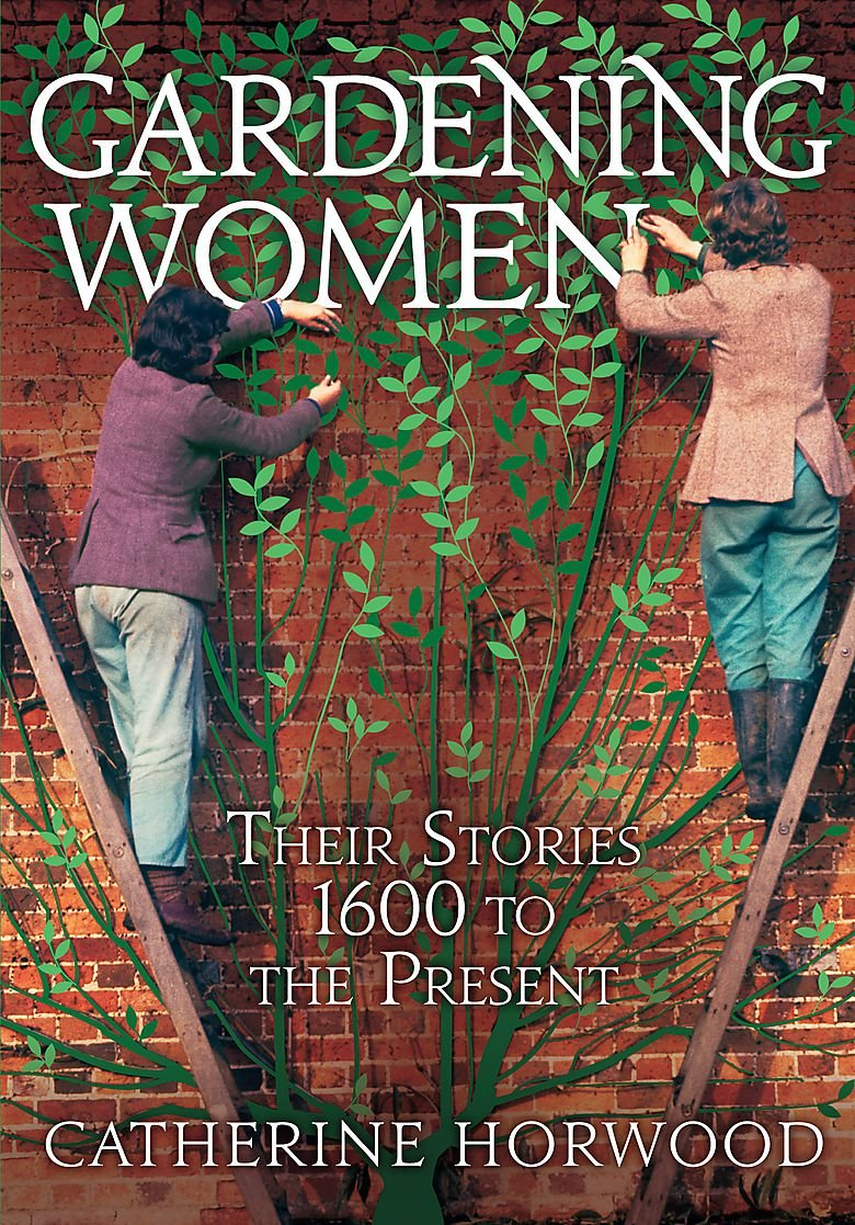 Gardening Women: Their Stories From 1600 to the Present: Amazon.co ...