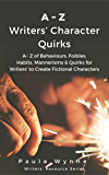 A~Z Writers' Character Quirks: A~ Z of Behaviours, Foibles, Habits, Mannerisms & Quirks for Writers' to Create Fictional Characters (Writer's Resource Series)
