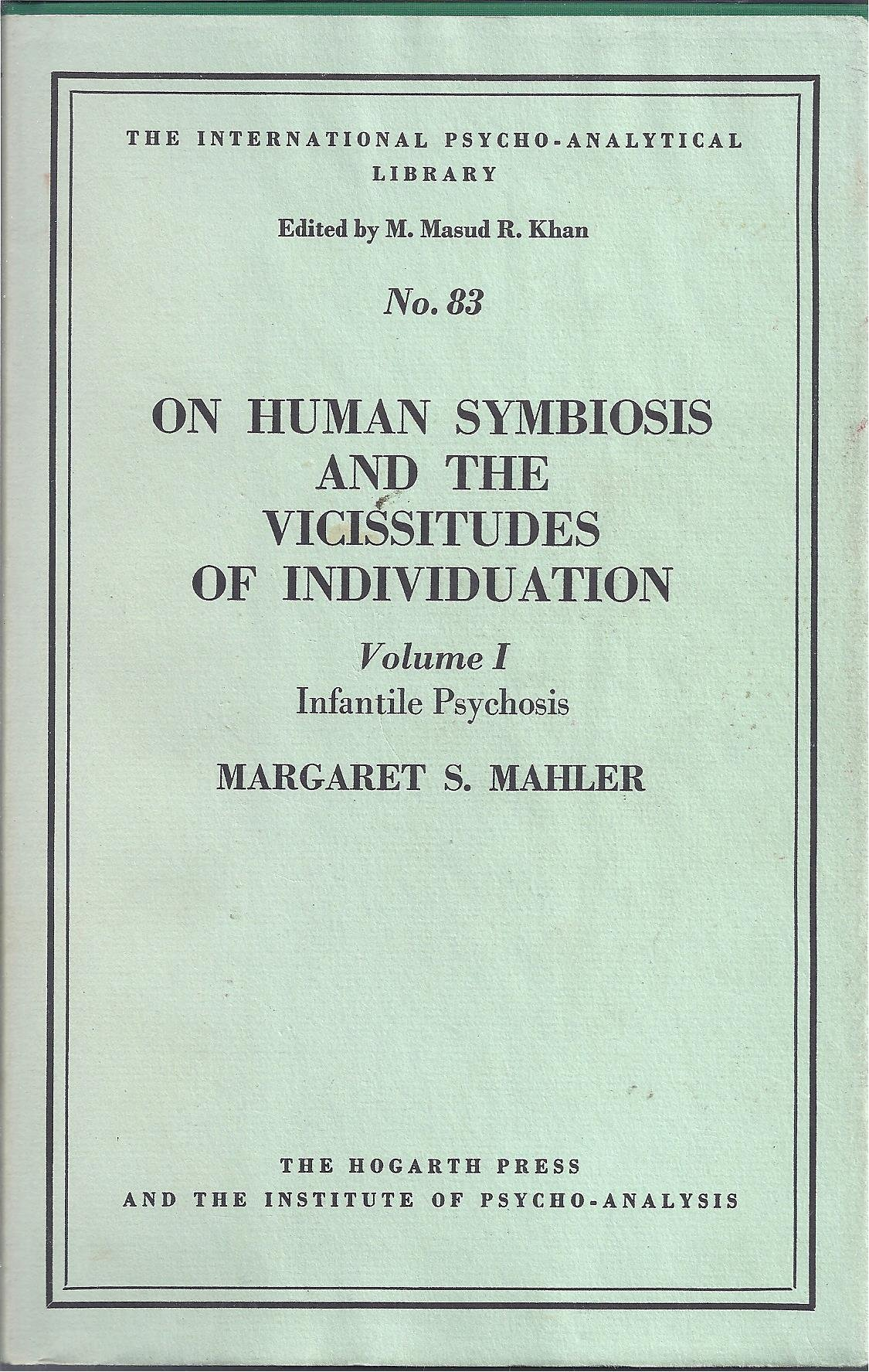 on human symbosis and the vicissitudes of individuation infantile psychosis infantile psychoses