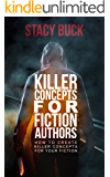 Killer Concepts for Fiction Authors: How to create killer concepts for your fiction
