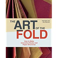 The Art of the Fold: How to Make Innovative Books and Paper Structures (Learn paper craft & bookbinding from influential…