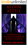 Darker Side Endings (Horror Short Stories): The dark side awaits.
