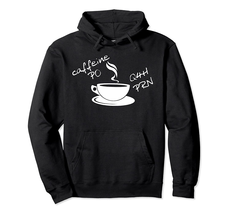 Caffeine PO Q4H PRN It's a Nurse Thing Hoodie-Awarplus