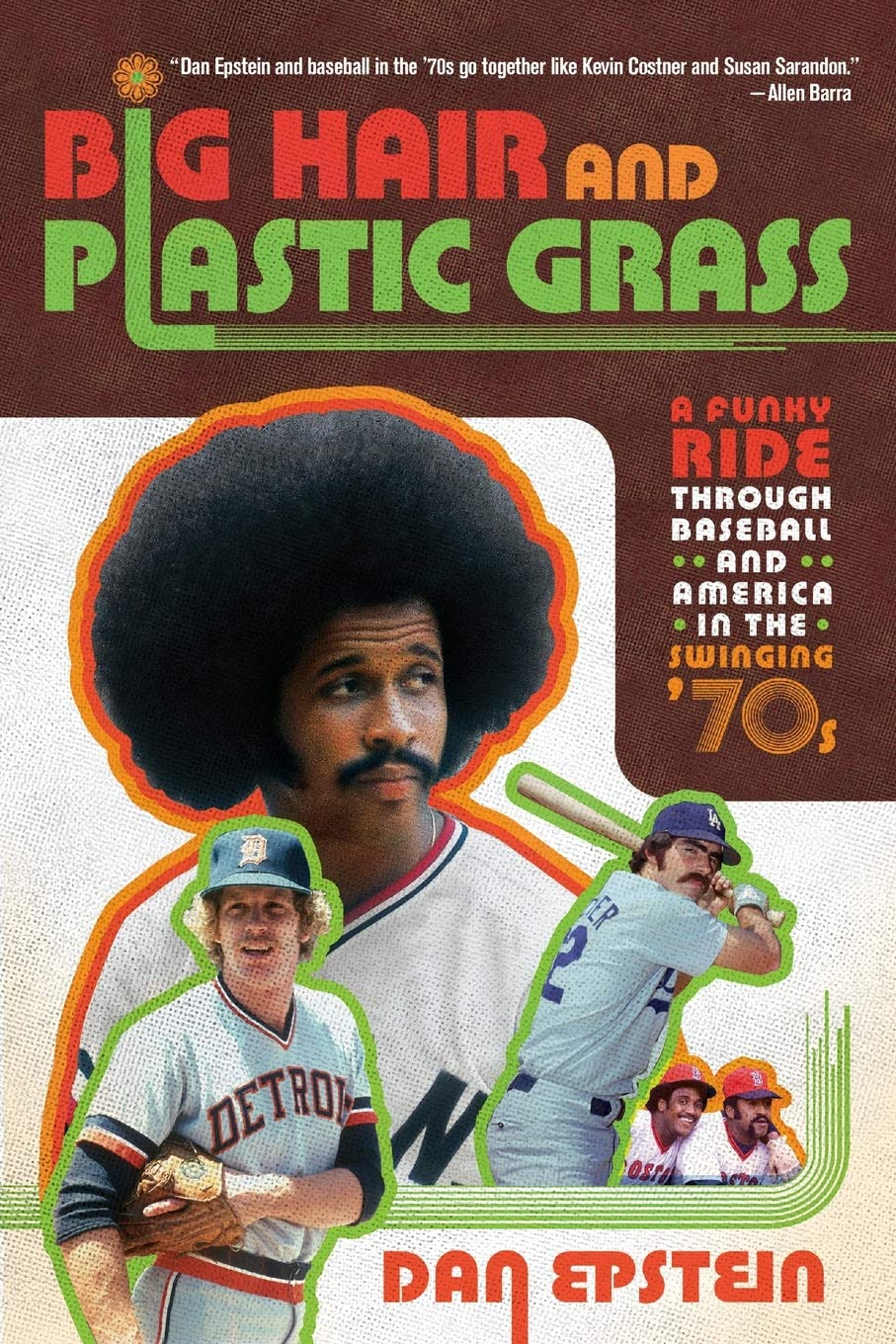 Big Hair and Plastic Grass: A Funky Ride Through Baseball and ...
