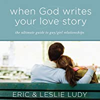 When God Writes Your Love Story: The Ultimate Guide to Guy/Girl Relationships