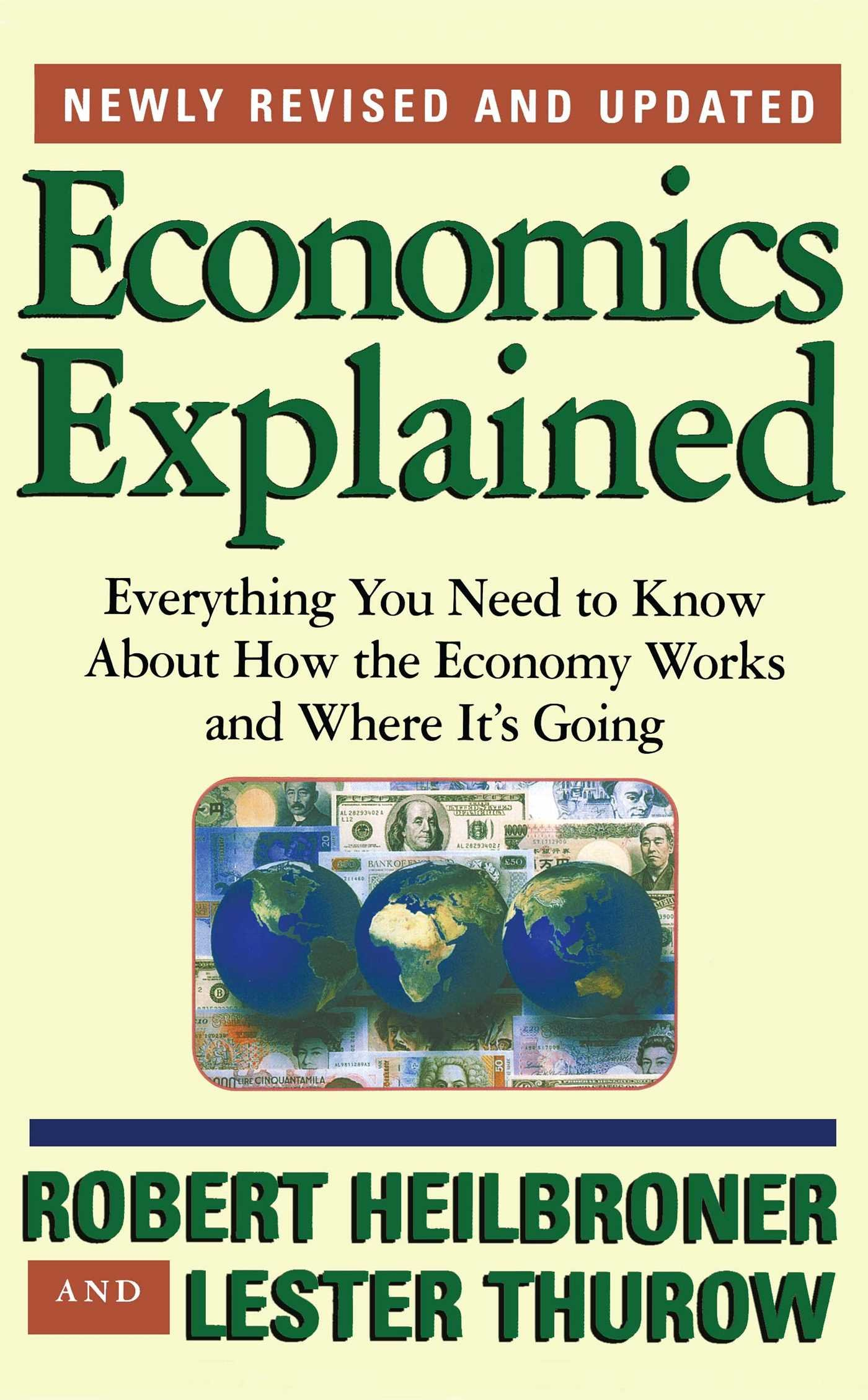 Economics Explained: Everything You Need to Know About How the Economy  Works and Where It's Going: Robert L. Heilbroner, Lester Thurow:  9780684846415: ...