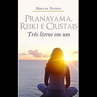 Pranayama, Reiki e Cristais: Três livros em um