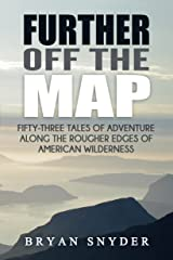 Further Off The Map: Fifty-Three Tales of Adventure Along the Rougher Edges of American Wilderness (Off The Map Adventures Book 2) Kindle Edition