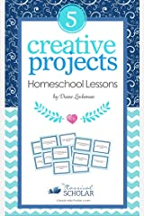 Creative Homeschool Projects: 50 Fun Ways to Teach Art, History, Literature, Logic, Science Kindle Edition