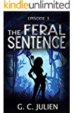 The Feral Sentence - Episode 3 (YA Dystopian Survival Thriller) (The Feral Sentence Serial)