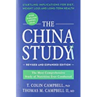 The China Study: Revised and Expanded Edition: The Most Comprehensive Study of Nutrition...