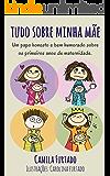Tudo sobre minha mãe: Um papo honesto e bem humorado sobre os primeiros anos de maternidade. (Portuguese Edition)
