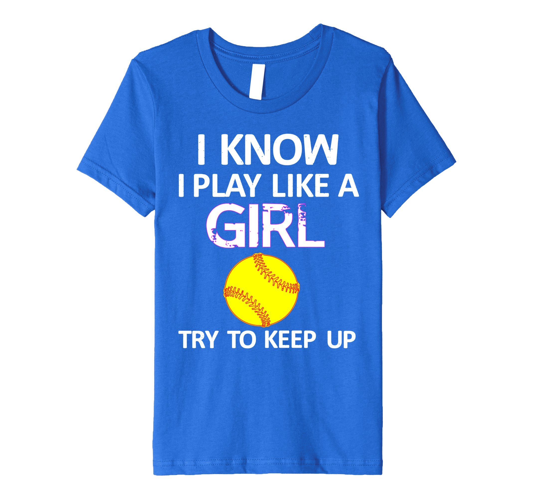 Kids I Know I Play Like A Girl Try To Keep Up Softball Shirt 12 Royal Blue