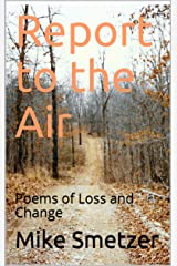 Report to the Air: Poems of Loss and Change Kindle Edition