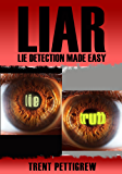 LIAR - Lie Detection Made Easy *Expanded and Updated*