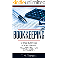 Bookkeeping: Small Business Bookkeeping, Accounting for Beginners (Bookkeeping, Accounting, Business, Taxes) (English Edition)