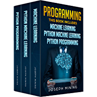 Programming: 3 Books in 1: Machine Learning + Python Machine Learning + Python Programming (English Edition)