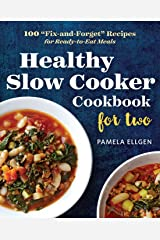 """Healthy Slow Cooker Cookbook for Two: 100 """"Fix-and-Forget"""" Recipes for Ready-to-Eat Meals Paperback"""