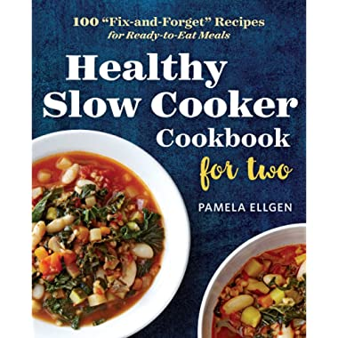 Healthy Slow Cooker Cookbook for Two: 100  Fix-and-Forget  Recipes for Ready-to-Eat Meals