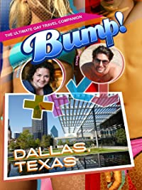 Bump! The Ultimate Gay Travel Companion – Dallas, Texas,