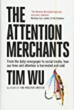 The Attention Merchants: How Our Time and Attention Are Gathered and Sold