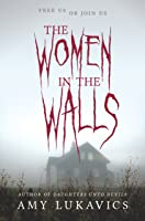 The Women In The Walls: A Dark And Dangerous