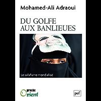 Du Golfe aux banlieues: Le salafisme mondialisé