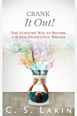 Crank It Out!: The Surefire Way to Become a Super-Productive Writer (The Writer's Toolbox Series) Kindle Edition