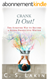 Crank It Out!: The Surefire Way to Become a Super-Productive Writer (The Writer's Toolbox Series Book 7) (English Edition)