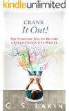 Crank It Out!: The Surefire Way to Become a Super-Productive Writer (The Writer's Toolbox Series) (English Edition)