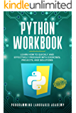 Python Workbook: Learn How to Quickly and Effectively Program with Exercises, Projects, and Solutions