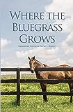 Where the Bluegrass Grows (Equestrian Romance Series Book 1)