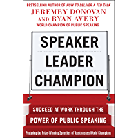 Speaker, Leader, Champion: Succeed at Work Through the Power of Public Speaking, featuring the prize-winning speeches of Toastmasters World Champions (English Edition)