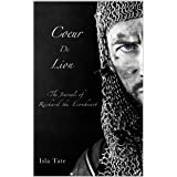 Coeur De Lion: The Journals of Richard the Lionheart