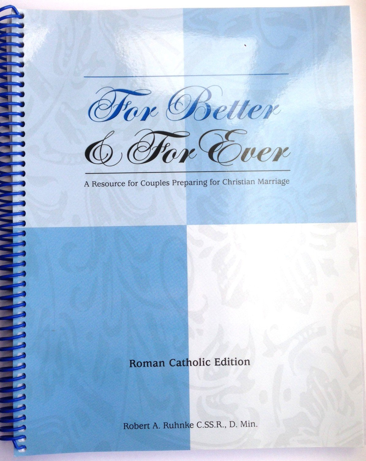 For Better & For Ever: A Resource for Couples Preparing for Christian  Marriage (Roman Catholic Edition) (Roman Catholic Edition): and D. Min.