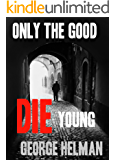 ONLY THE GOOD DIE YOUNG (The serial killer crime detective thriller series to read this year Book 1)