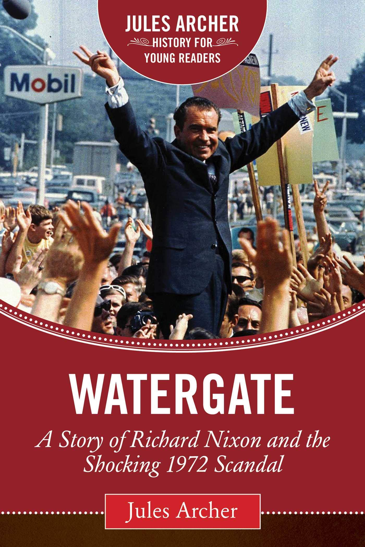 Watergate A Story Of Richard Nixon And The Shocking 1972 Scandal Jules Archer History For Young Readers Hardcover June 23 2015