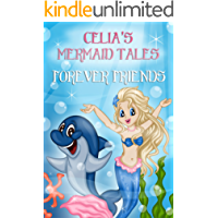 The Mermaid Tales: Celia's Best Friends: (Children's book about Bullying, Stories for kids, Books for Preschoolers, Bedtime Stories, Books for age 3- 8, Baby Books, Kids Book)